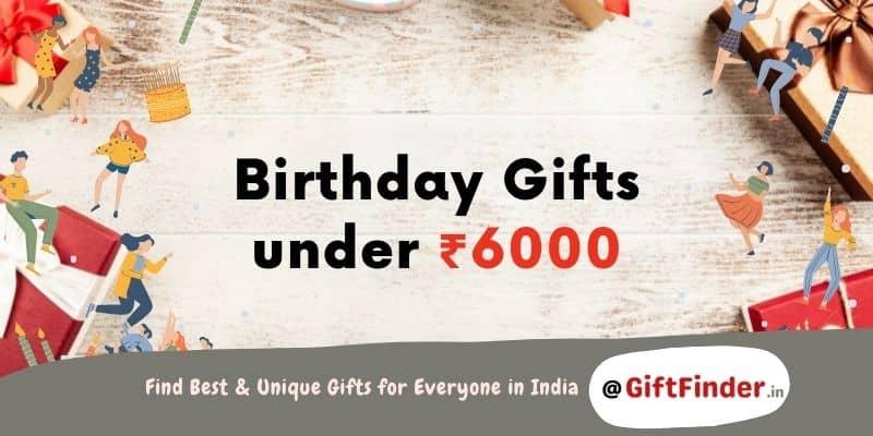 birthday gifts under ₹6000