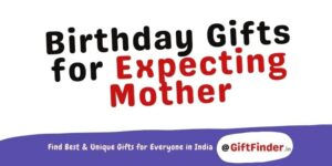 Birthday Gifts For Expecting Mother