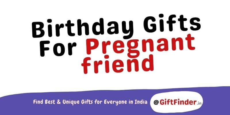 Birthday Gifts For Pregnant friend