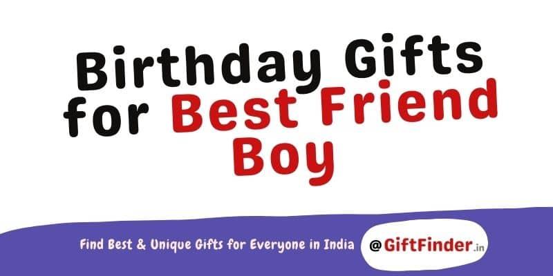 Birthday Gifts for Best Friend Boy