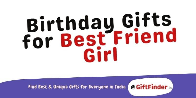 Birthday Gifts for Best Friend Girl