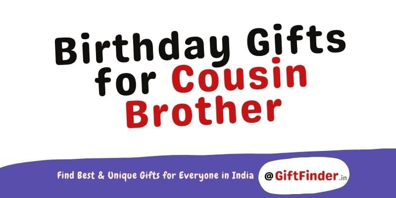Birthday Gifts for Cousin Brother