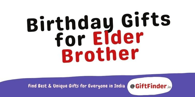 Birthday Gifts for Elder Brother