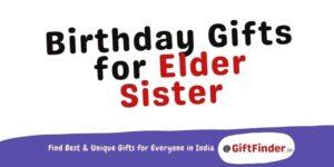 Birthday Gifts for Elder Sister