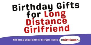 Birthday Gifts for Long Distance Girlfriend