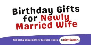 Birthday Gifts for Newly Married Wife