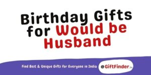 Birthday Gifts for Would be Husband