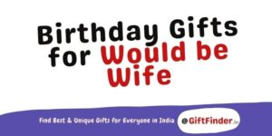 Birthday Gifts for Would be Wife