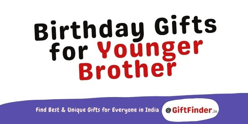 Birthday Gifts for Younger Brother