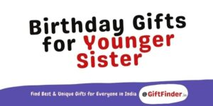 Birthday Gifts for Younger Sister